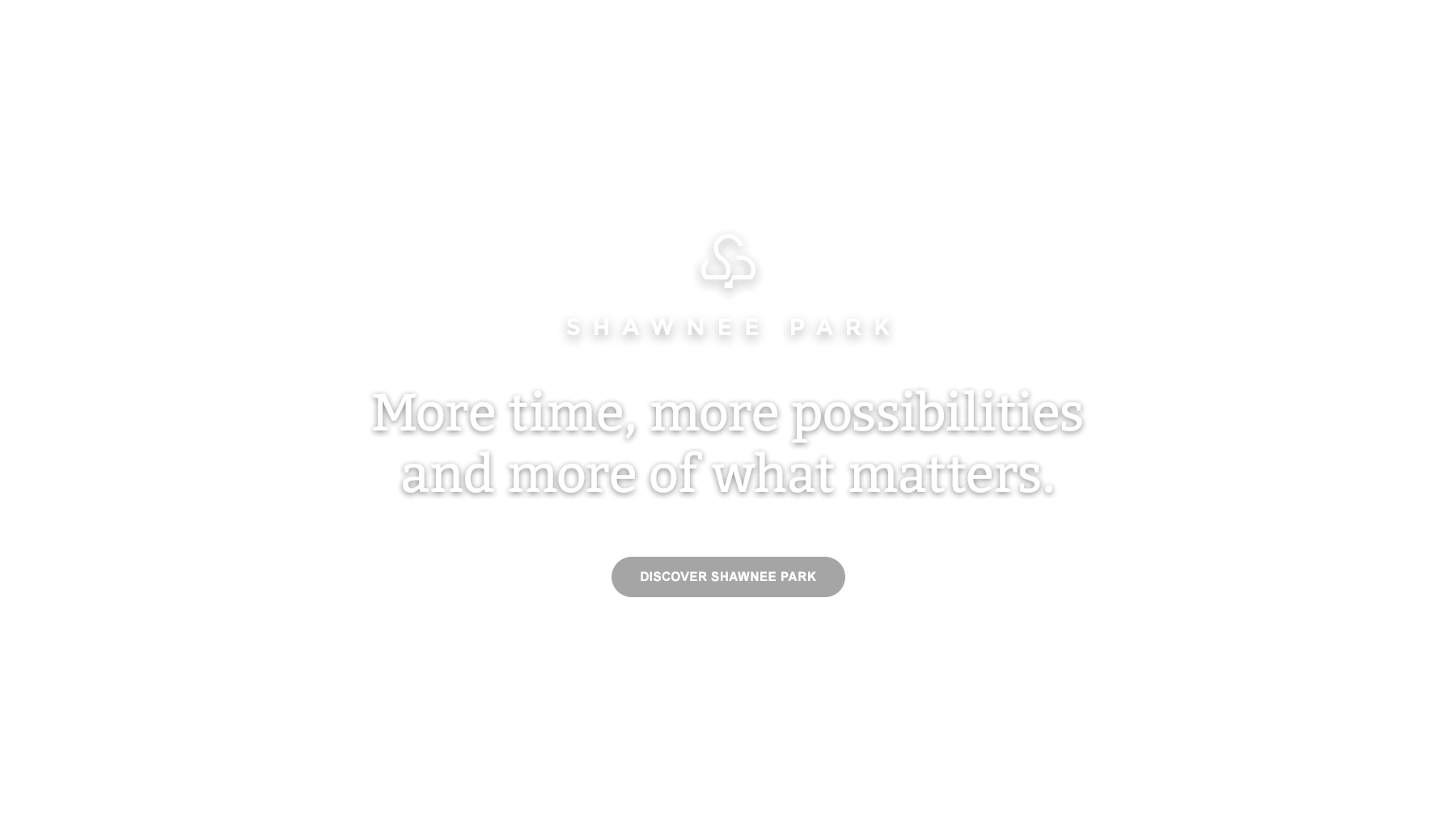 More time, more possibilities and more of what matters. Shawnee Park slogan