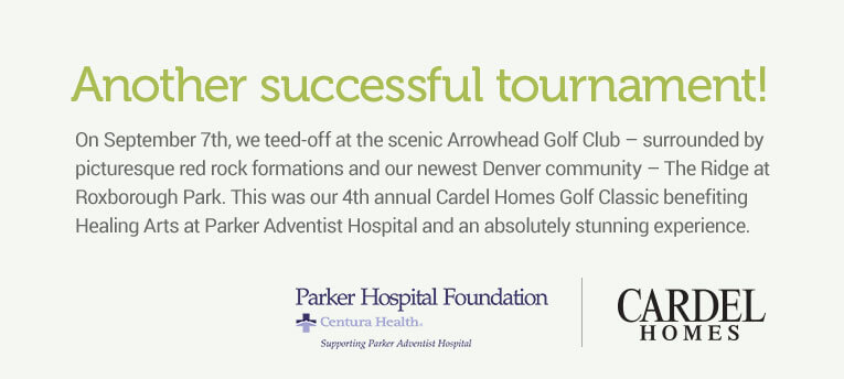 Another successful tournatment! On september 7th, we teed-off at the scenic Arrowhead Golf Club - surrounded by picturesque red rock formations and our newest Denver community - The Ridge at Roxbourough Park. This was our 4th annual Cardel Homes Golf Classic benefiting Healing Arts at Parker Adventist Hospital and an absolutely stunning experience. Parker Hospital Foundation Cardel Homes